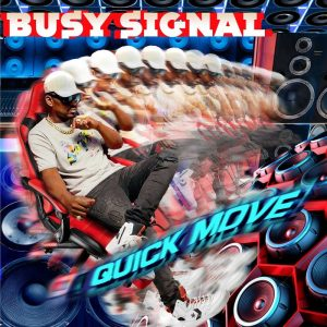 Busy Signal – Quick Move