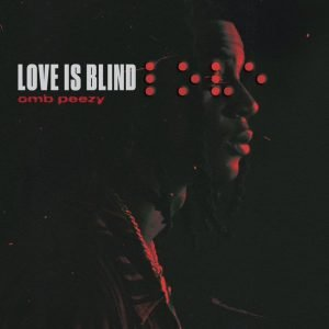 OMB Peezy – Love Is Blind Mp3 Download