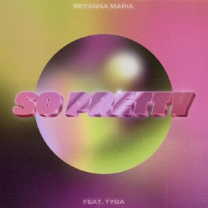Reyanna Maria – So Pretty (Remix) Ft. Tyga