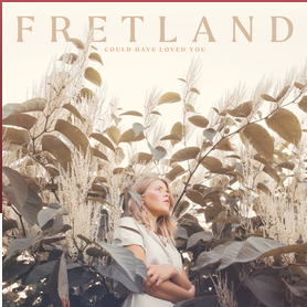 Fretland – Could Have Loved You