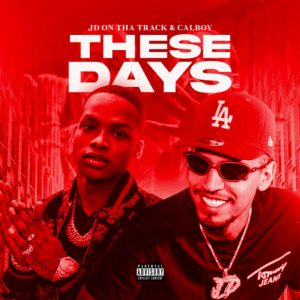 JD On Tha Track & Calboy – These Days
