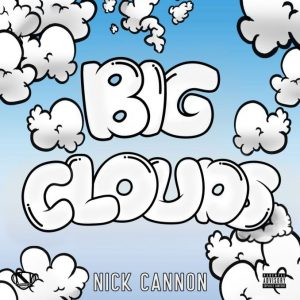 Nick Cannon – Big Clouds