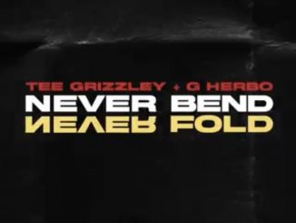 Tee Grizzley & G Herbo – Never Bend Never Fold