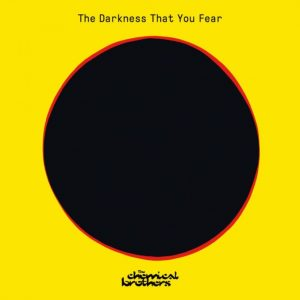 The Chemical Brothers – The Darkness That You Fear