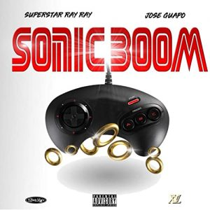 Superstar Ray Ray – Sonic Boom ft. Jose Guapo
