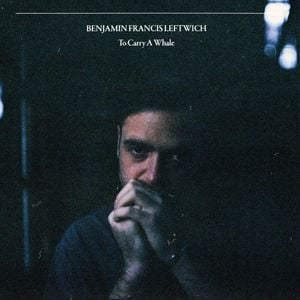 Benjamin Francis Leftwich To Carry a Whale Album Zip Download