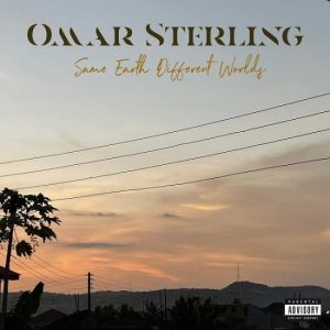 Omar Sterling Same Earth Different Worlds Album Zip File Mp3 Download