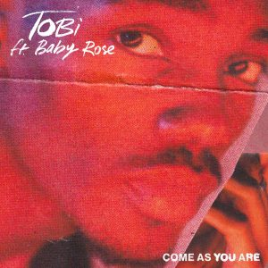 TOBi, Baby Rose – Come As You Are Mp3 Download