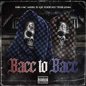 Big Scarr & Quezz Ruthless – Bacc To Bacc Mp3 Download