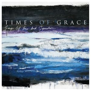 Download Times of Grace–Songs of Loss and Separation Free Album Zip.