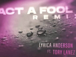 Lyrica Anderson Act a Fool (REMIX) ft. Tory Lanez Mp3 Download