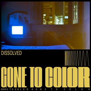 Gone To Color – Dissolved Ft. Martina Topley-Bird