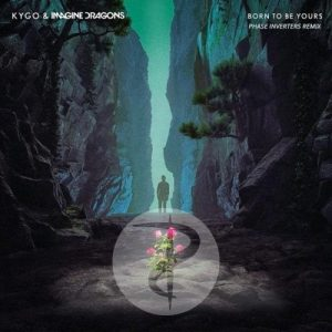 Kygo & Imagine Dragons – Born To Be Yours