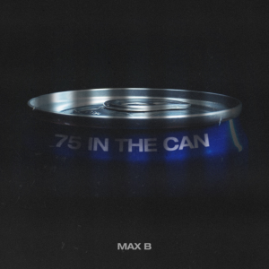 Max B 75 in the Can Mp3 Music Download