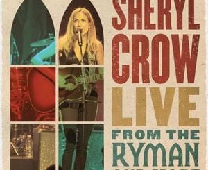 Sheryl Crow Live From the Ryman And More Album Zip Download