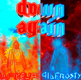 Wakeup & 916frosty – Down Again