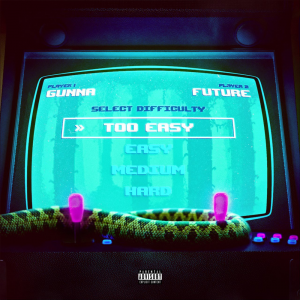Gunna & Future Too Easy Mp3 Download Audio 320kbps Music
