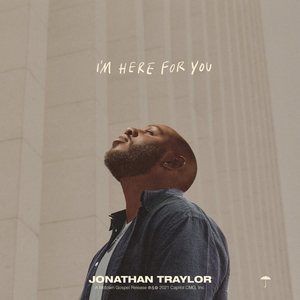 Jonathan Traylor I'm Here For YouAlbum Zip File Mp3 Download