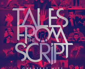 The Script Tales from The Script: Greatest Hits Album Zip File Mp3 Download