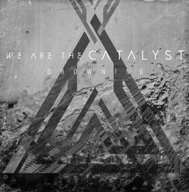 We Are the Catalyst Drowning Mp3 Download Audio 320kbps Music