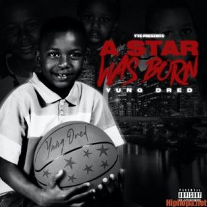 Yung Dred A STAR WAS BORN ALBUM ZIP FILE MP3 DOWNLOAD