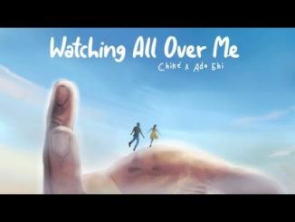 Chike Watching All over Me Mp3 Download Audio 320kbps Music