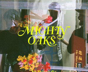 Mighty Oaks All Things Go Album Zip File Mp3 Download