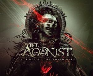 The Agonist Days Before the World WeptAlbum Zip File Mp3 Download