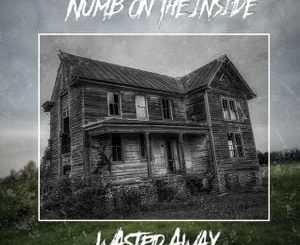 Wasted Away Numb on the Inside Album Zip File Mp3 Download