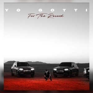 Yo Gotti For The Record Mp3 Download Audio 320kbps Music